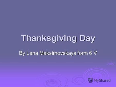 Thanksgiving Day By Lena Maksimovskaya form 6 V. In Canada, Thanksgiving Day is celebrated on the second Monday in October. In the United States, it falls.