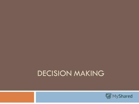 DECISION MAKING. Introduction Prime role of Managers as Decision Makers. (a) Decisions to be made before business is undertaken. (b) Decision to be made.
