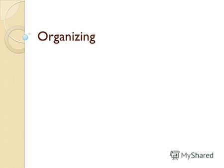 Organizing Meaning Delegating Authority & Responsibility. Organizing is key to success of business. Hanry Fayol converted a company which stood on the.