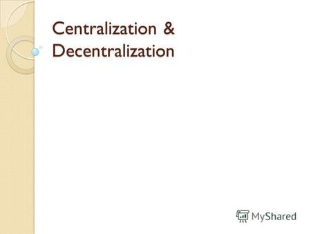 Centralization & Decentralization. Meaning of Centralisation When the Authority to make all decisions is vested in a single person in the organisation.