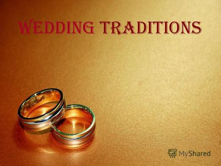 Wedding traditions. Early Traditions -Marriages were arranged by parents or guardians. - The bride and bridegroom often were not acquainted until their.
