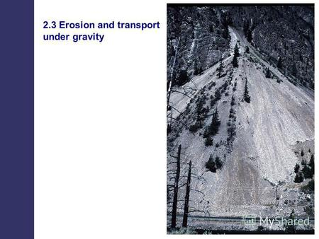 2.3 Erosion and transport under gravity. Erosion and transport under gravity.