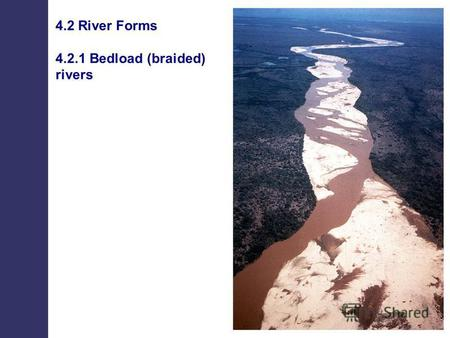 4.2 River Forms 4.2.1 Bedload (braided) rivers. Types of river Combinations of these forms can often occur.