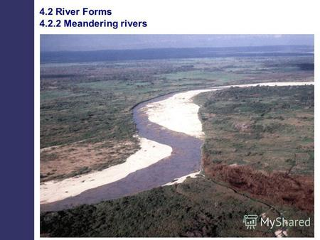 4.2 River Forms 4.2.2 Meandering rivers. Forms of river channels.