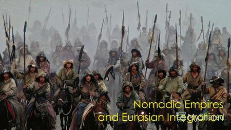 Nomadic Empires and Eurasian Integration. Nomadic Economy and Society Rainfall in central Asia too little to support large-scale agriculture Grazing animals.