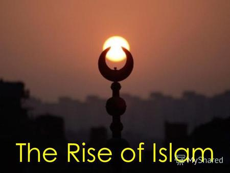 The Rise of Islam. Empire of Faith: Introduction.