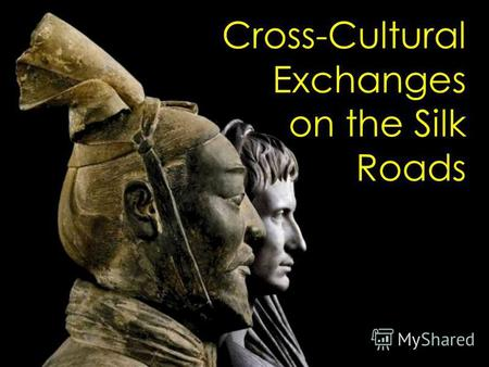 Cross-Cultural Exchanges on the Silk Roads. So, this chapter completes our look at the Classical Civilizations. Can you explain why these civilizations.