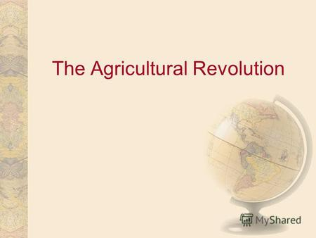 The Agricultural Revolution. Green Revolution: CROPS In the beginning … Blue Revolution: WATER Now …