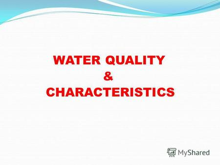 WATER QUALITY & CHARACTERISTICS. Introduction Any characteristics of water that affect the survival, growth, reproduction, or management of fish in any.