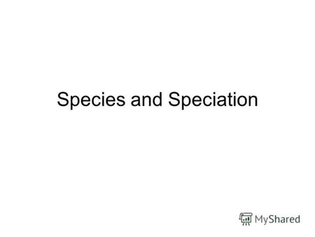 Species and Speciation. Biological Species Concept A group of organisms that can interbreed and produce viable, fertile offspring.