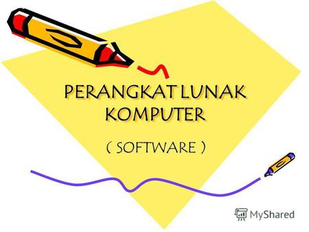PERANGKAT LUNAK KOMPUTER PERANGKAT LUNAK KOMPUTER ( SOFTWARE ) ( SOFTWARE )