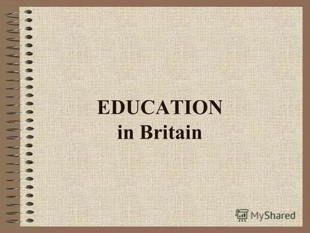 EDUCATION in Britain. Middle Ages Common people The first schools were parish schools The grammar schools Aristocracy They were taught hunting and manners,