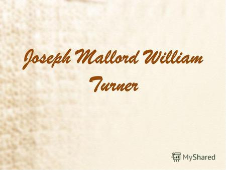 Joseph Mallord William Turner. Joseph Mallord William Turner (23 April 1775– 19 December 1851) was an English Romantic landscape painter, water colourist.