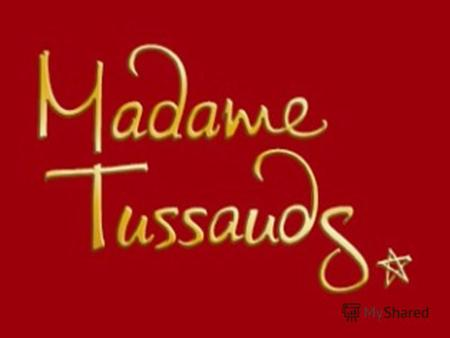 Madame Tussauds. Madame Tussauds is a wax museum in London with branches in a number of major cities.wax museum.