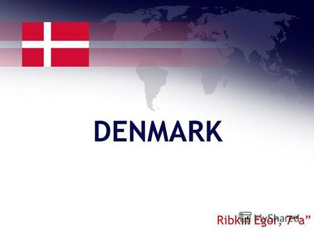 DENMARK Ribkin Egor, 7a. Facts about Denmark Denmark is placed on top of Europe and a part of Scandinavia with its southern border towards Germany. The.
