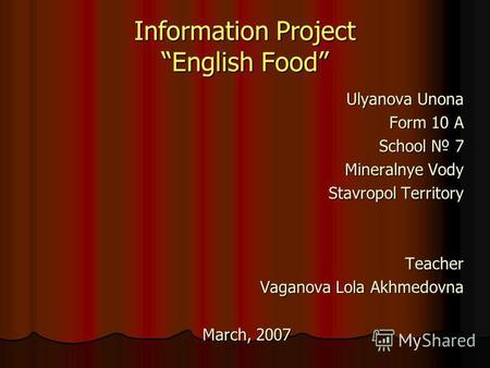 Information Project English Food Ulyanova Unona Form 10 A School 7 Mineralnye Vody Stavropol Territory Teacher Vaganova Lola Akhmedovna March, 2007.