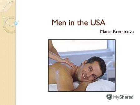 Men in the USA Maria Komarova. Only one word can mean a guy and a person (in general) in many languages, for example: Eng. man, fr. homme, App. hombre,