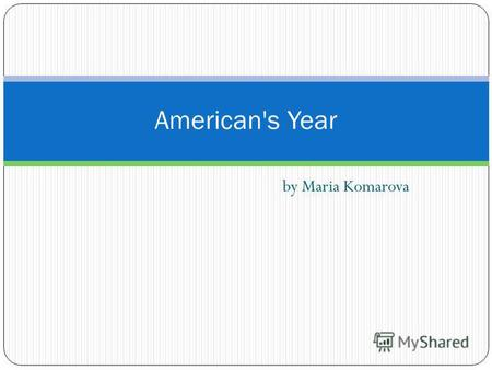 By Maria Komarova American's Year. Contents: Americans travelling in different parts of the year: Favorite seaside; Europe vacation, winter vacation;