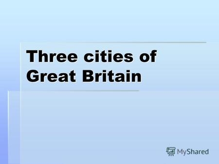 Three cities of Great Britain. Manchester is the city of cotton It is situated nearly Pennine range on the river Erual; It is situated nearly Pennine.