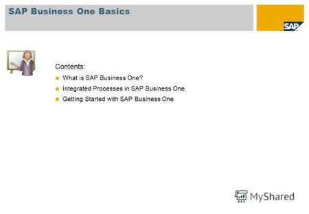 Contents: What is SAP Business One? Integrated Processes in SAP Business One Getting Started with SAP Business One SAP Business One Basics.