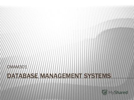 DATABASE MANAGEMENT SYSTEMS CMAM301. Introduction to database management systems What is Database? What is Database Systems? Types of Database. Database.