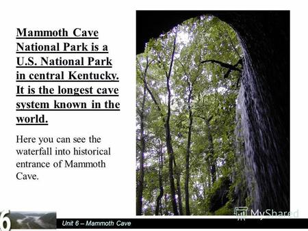 Unit 6 – Mammoth Cave Mammoth Cave National Park is a U.S. National Park in central Kentucky. It is the longest cave system known in the world. U.S. National.
