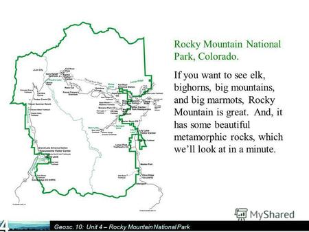 Geosc. 10: Unit 4 – Rocky Mountain National Park Rocky Mountain National Park, Colorado. If you want to see elk, bighorns, big mountains, and big marmots,
