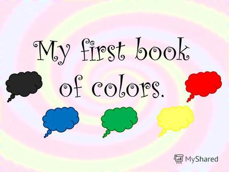 My first book of colors.. Red The apple is red. The lips are red. The circle is red.
