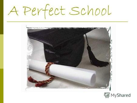 A Perfect School. We consider that a perfect school is a brightly decorated building.