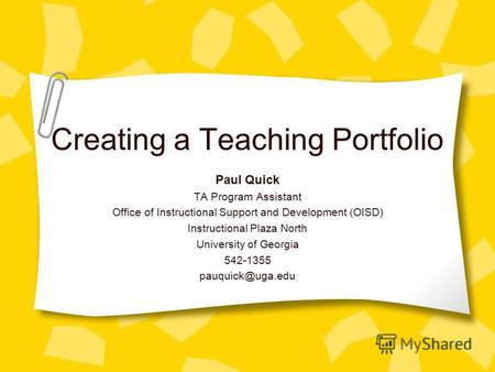 Creating a Teaching Portfolio Paul Quick TA Program Assistant Office of Instructional Support and Development (OISD) Instructional Plaza North University.