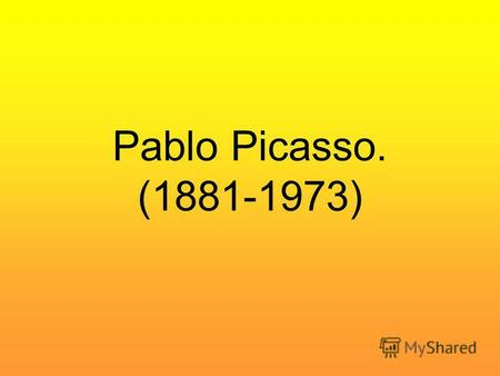 Pablo Picasso. (1881-1973). Pablo Ruiz Picasso was born on October 25, 1881. His family at the time resided in Málaga, Spain. Pablo spent the first ten.