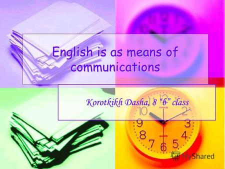 English is as means of communications Korotkikh Dasha, 8 b class.