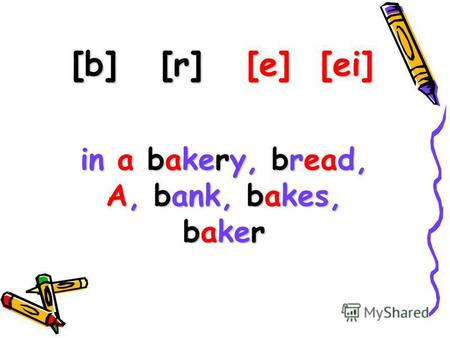 [b] [r] [e] [ei] in a bakery, bread, A, bank, bakes, baker.