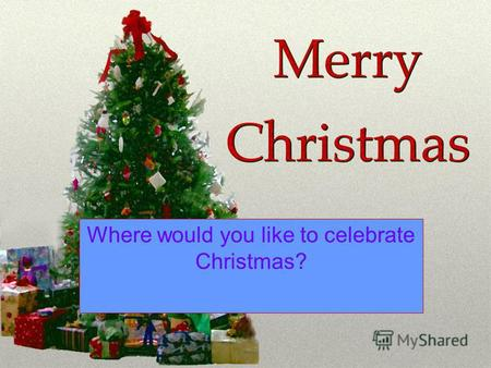 Where would you like to celebrate Christmas?. We wish you a Merry Christmas And a Happy New Year.