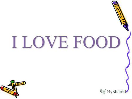 I LOVE FOOD. Drinks: tea, … Vegetables: tomatoes, … Fruits: apples, … Cold food: cheese, … Hot food: fish,… Sweet food: pie,…