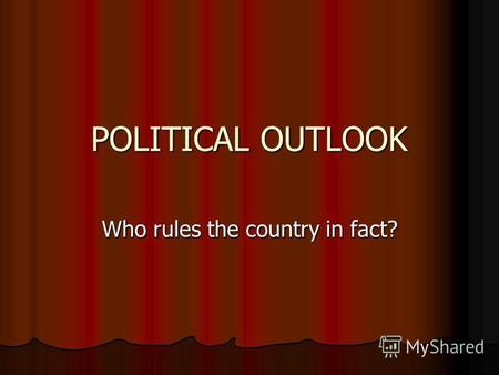 POLITICAL OUTLOOK Who rules the country in fact?.