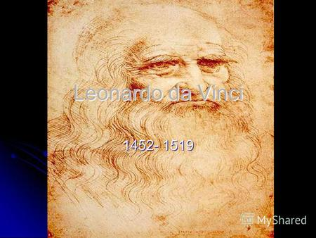 Leonardo da Vinci 1452- 1519. Leonardo was born not far from Florence. He was born on the 15th of April.