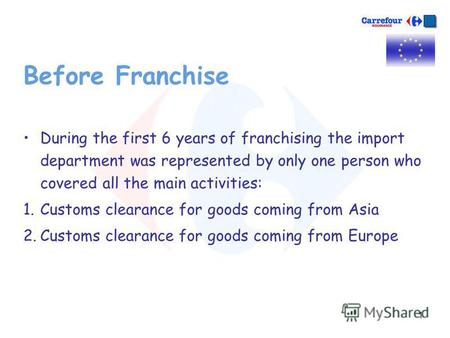 1 Before Franchise During the first 6 years of franchising the import department was represented by only one person who covered all the main activities:
