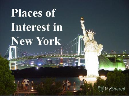 Places of Interest in New York. Although New York is not the capital of the United States, it is the biggest and most important city and seaport of the.