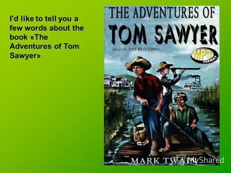 Id like to tell you a few words about the book «The Adventures of Tom Sawyer»