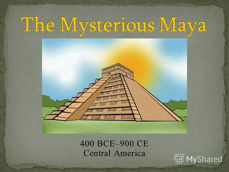 400 BCE–900 CE Central America. From about 400 BCE until 900 CE, the Maya civilization stretched from the highlands of modern day Guatemala to the hot.