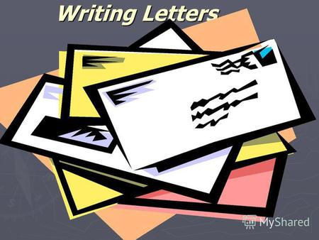 Writing Letters. The aim of my presentation is getting students to understand the differences between formal and informal letters; getting students to.