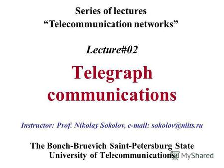 Lecture#02 Telegraph communications The Bonch-Bruevich Saint-Petersburg State University of Telecommunications Series of lectures Telecommunication networks.