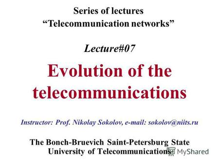 Lecture#07 Evolution of the telecommunications The Bonch-Bruevich Saint-Petersburg State University of Telecommunications Series of lectures Telecommunication.