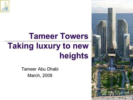 Tameer Abu Dhabi March, 2008 Tameer Towers Taking luxury to new heights.