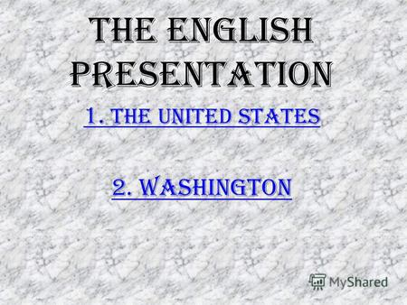 The english presentation 1. The United States 2. Washington.