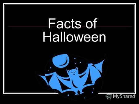 Facts of Halloween. Halloween actually has its origins in the Catholic Church. It comes from a contracted corruption of All Hallows Eve. November 1 st,