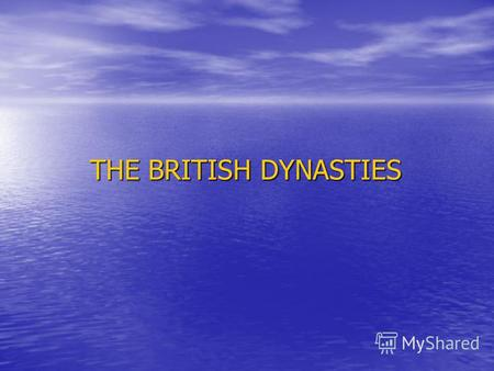 THE BRITISH DYNASTIES THE BRITISH DYNASTIES. It is necessary to study the history History shows us the unity of nations, their simility. History shows.