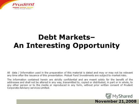Debt Markets– An Interesting Opportunity All data / Information used in the preparation of this material is dated and may or may not be relevant any time.