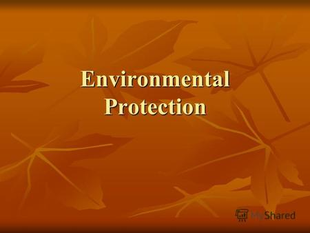 Environmental Protection. Our planet the Earth Our planet the Earth is only a tiny part of the universe, but nowadays it's the only place where we can.